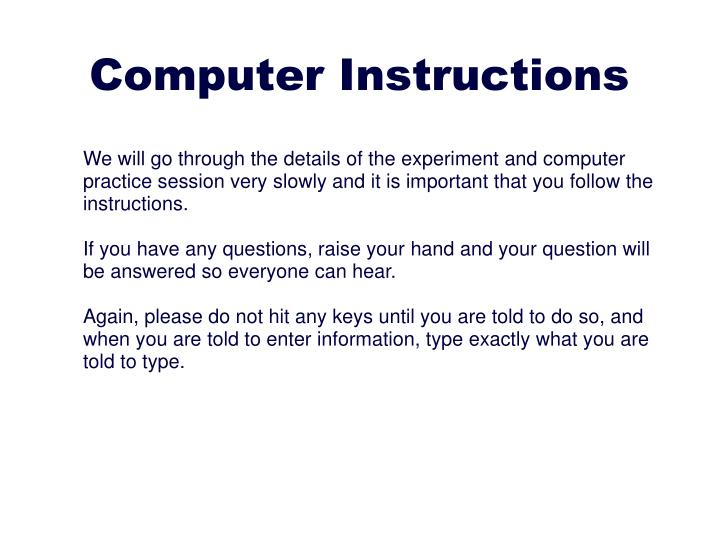 We will go through the details of the experiment and computer practice session very slowly and it is important that you follow the instructions.