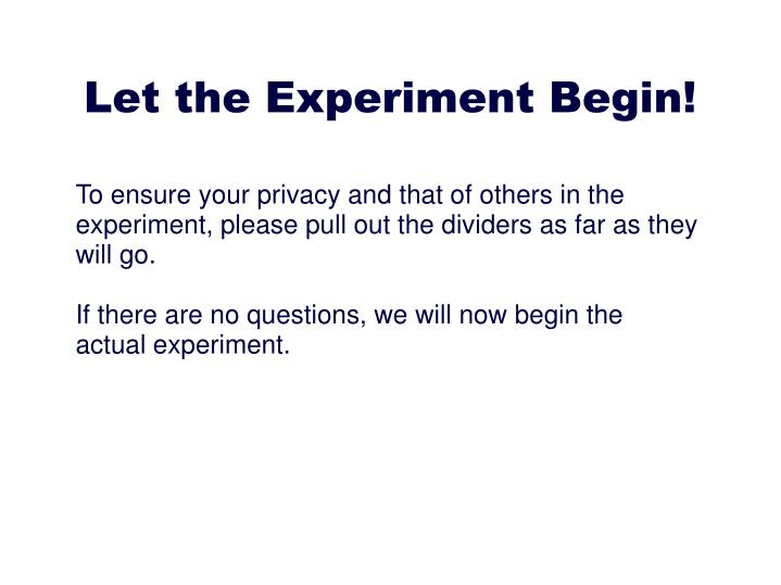 To ensure your privacy and that of others in the experiment, please pull out the dividers as far as they will go.
