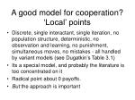 a good model for cooperation local points