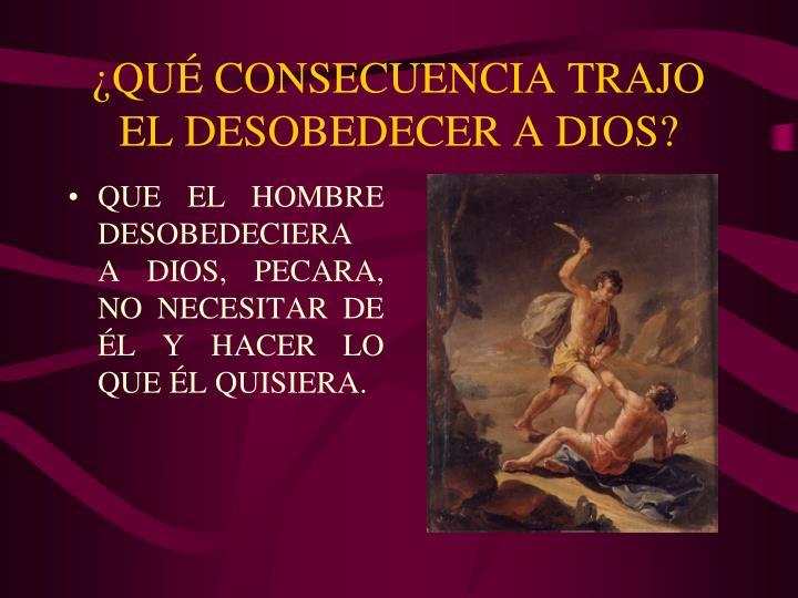 ¿QUÉ CONSECUENCIA TRAJO EL DESOBEDECER A DIOS?