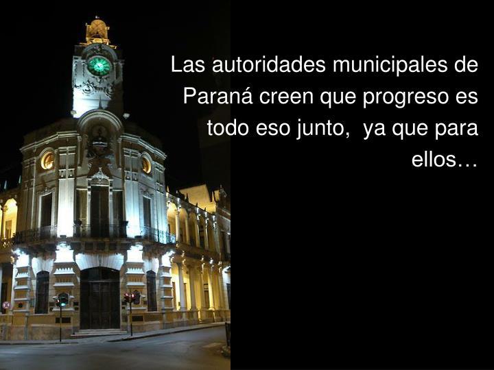 Las autoridades municipales de Paraná creen que progreso es todo eso junto,  ya que para ellos…