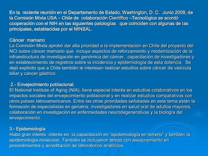 En la  reciente reunión en el Departamento de Estado, Washington, D. C. Junio 2009, de la Comisión Mixta USA – Chile de  colaboración Científico –Tecnológica se acordó cooperación con el NIH en las siguientes patologías   que coinciden con algunas de l