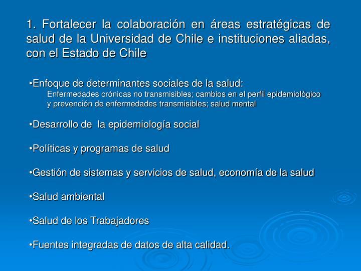 1. Fortalecer la colaboración en áreas estratégicas de salud de la Universidad de Chile e instituciones aliadas, con el Estado de Chile