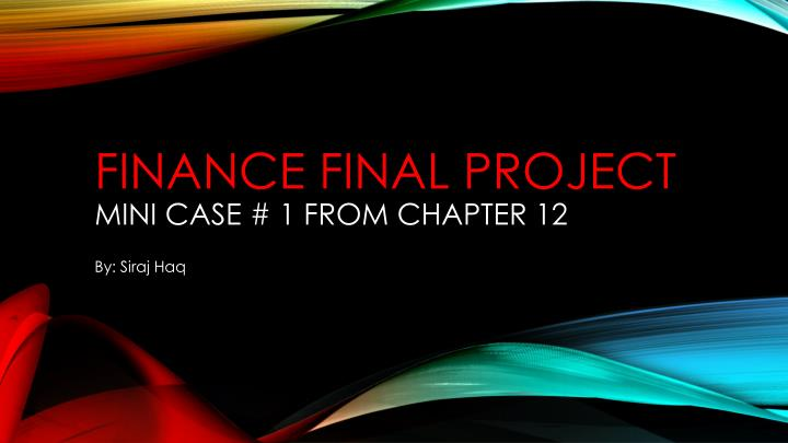 finance final project mini case 1 from chapter 12 n.