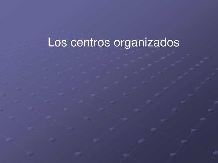 Los centros organizados