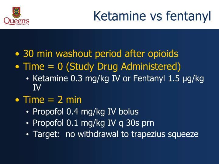 Ketamine vs fentanyl