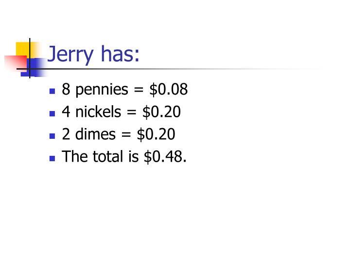 Jerry has:
