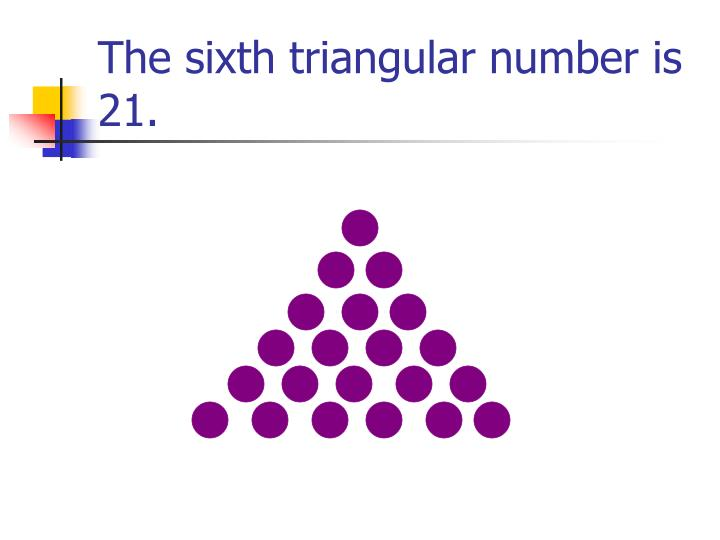 The sixth triangular number is 21.