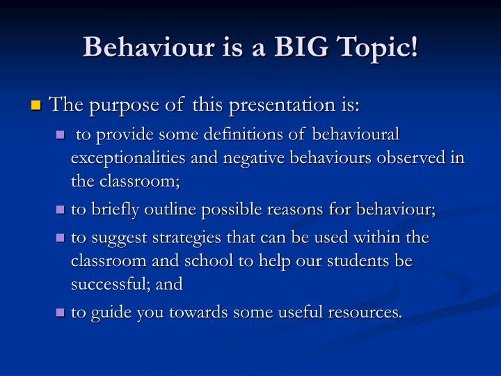 Behaviour is a big topic