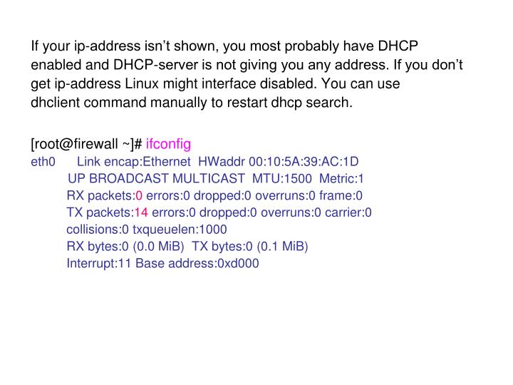 If your ip-address isn't shown, you most probably have DHCP
