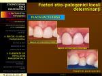 factori etio patogenici locali determinan i