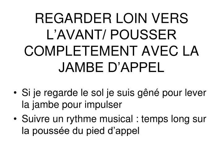 REGARDER LOIN VERS L'AVANT/ POUSSER COMPLETEMENT AVEC LA JAMBE D'APPEL