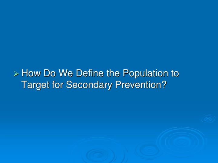 How Do We Define the Population to Target for Secondary Prevention?