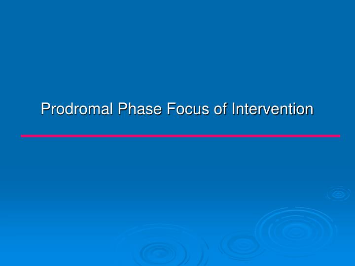 Prodromal Phase Focus of Intervention