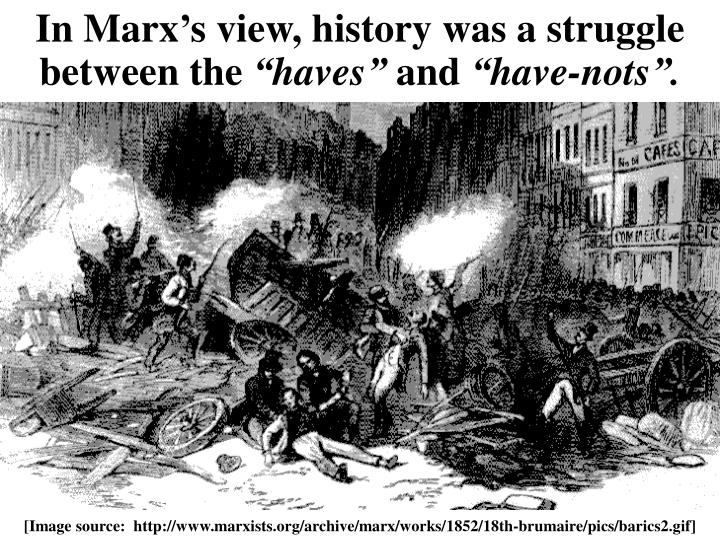 In Marx's view, history was a struggle between the