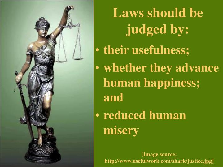 Laws should be judged by: