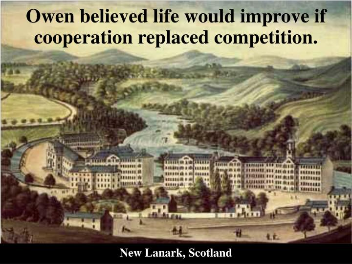 Owen believed life would improve if cooperation replaced competition.