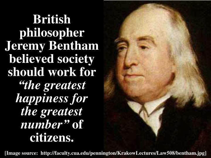 British philosopher Jeremy Bentham believed society should work for