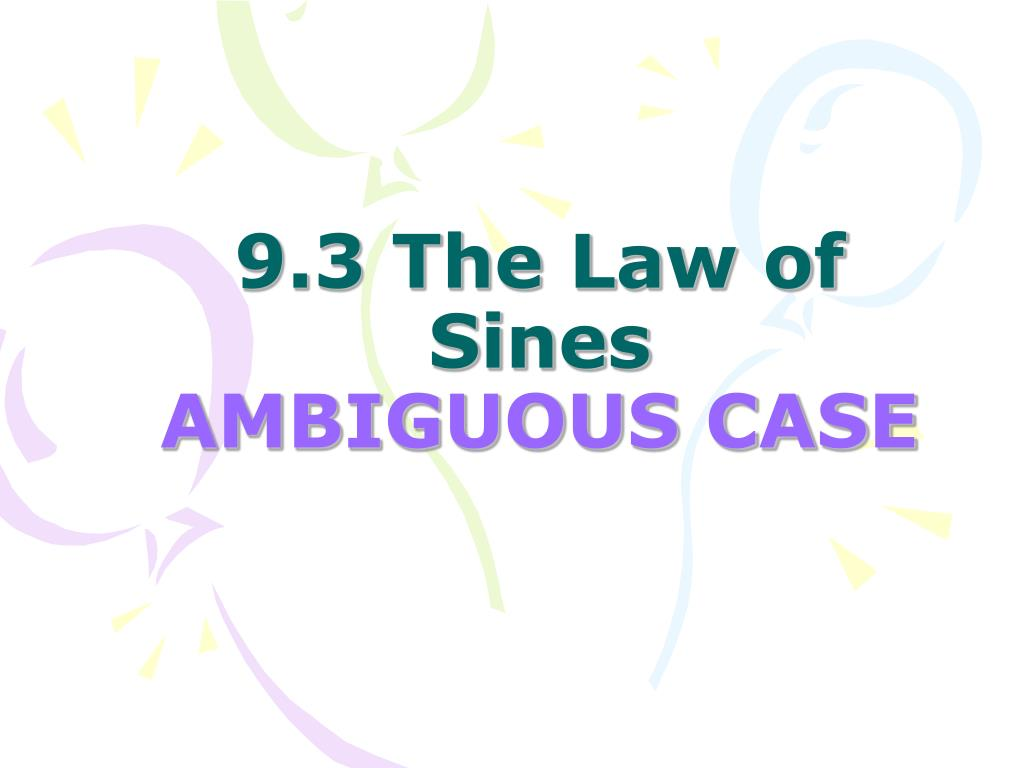 Ppt 9 3 The Law Of Sines Ambiguous Case Powerpoint Presentation