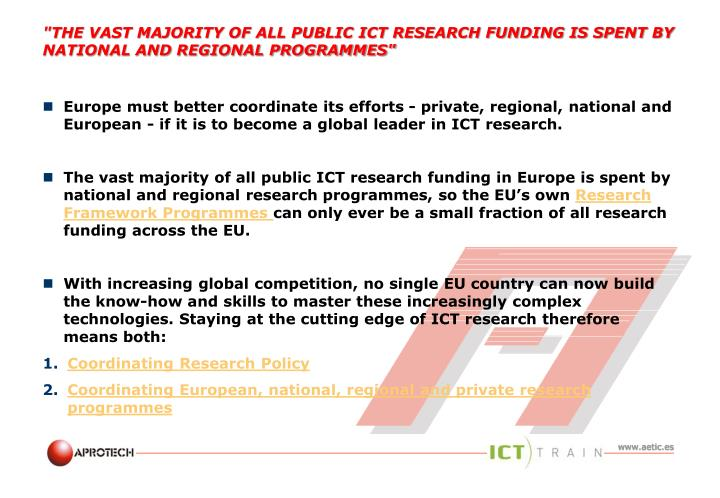 The vast majority of all public ict research funding is spent by national and regional programmes