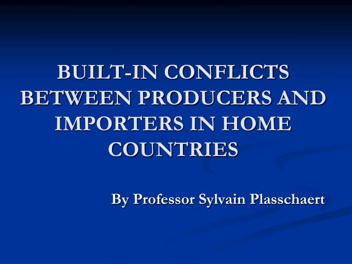 Built in conflicts between producers and importers in home countries