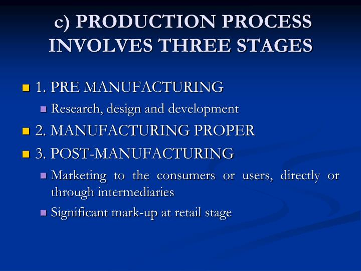 c) PRODUCTION PROCESS INVOLVES THREE STAGES