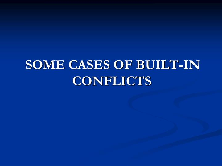 SOME CASES OF BUILT-IN  CONFLICTS