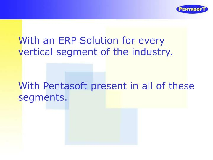With an ERP Solution for every vertical segment of the industry.