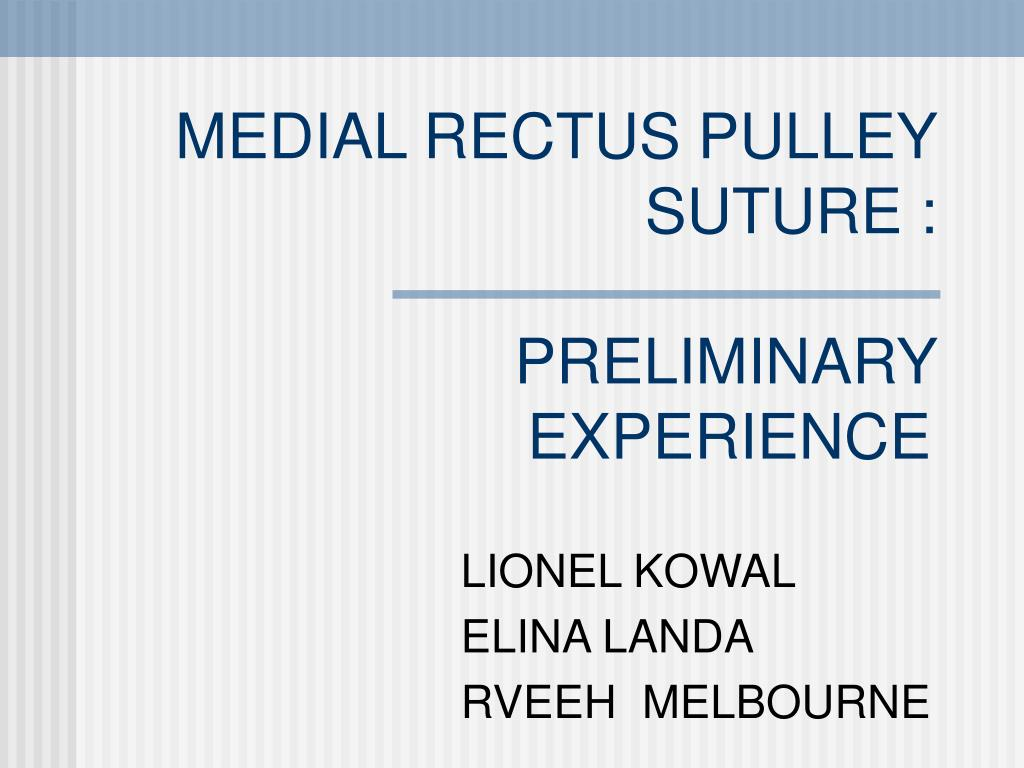 PPT - MEDIAL RECTUS PULLEY SUTURE : PRELIMINARY EXPERIENCE
