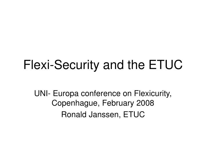 flexi security and the etuc