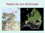 rather far but still europe