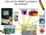 how can the smart card help in new channels