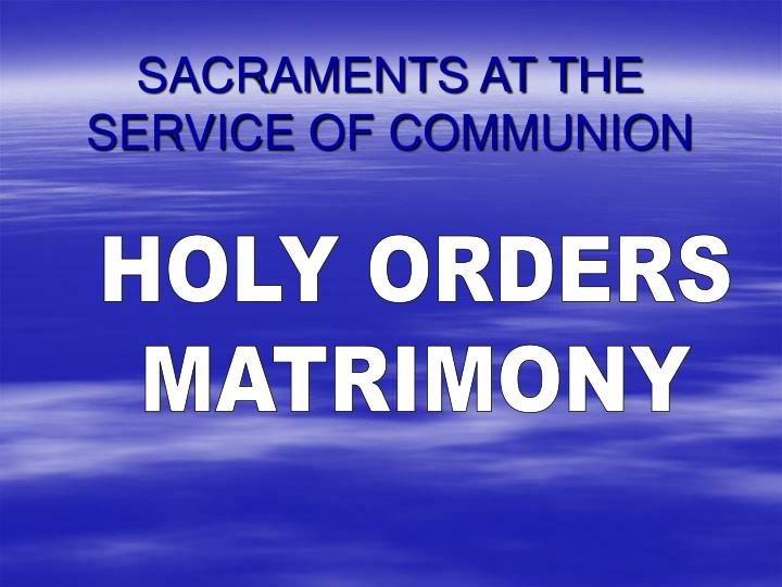 SACRAMENTS AT THE SERVICE OF COMMUNION