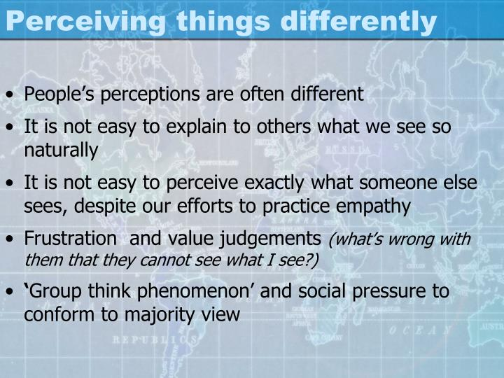 Perceiving things differently
