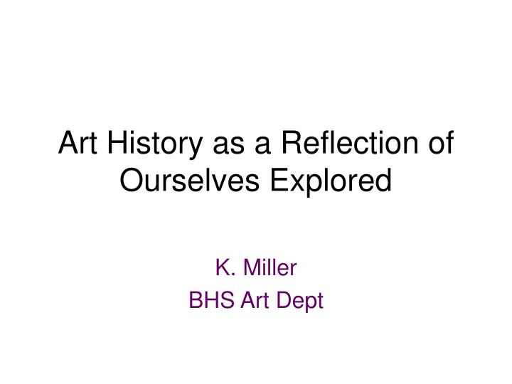 art history as a reflection of ourselves explored n.