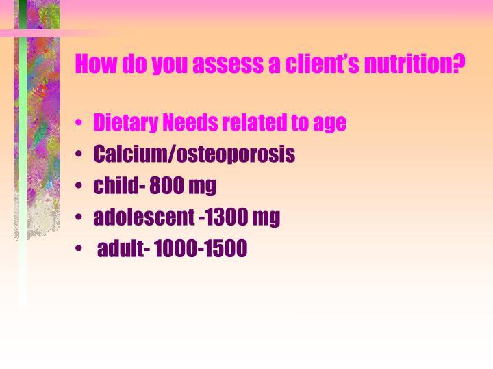 How do you assess a client's nutrition?
