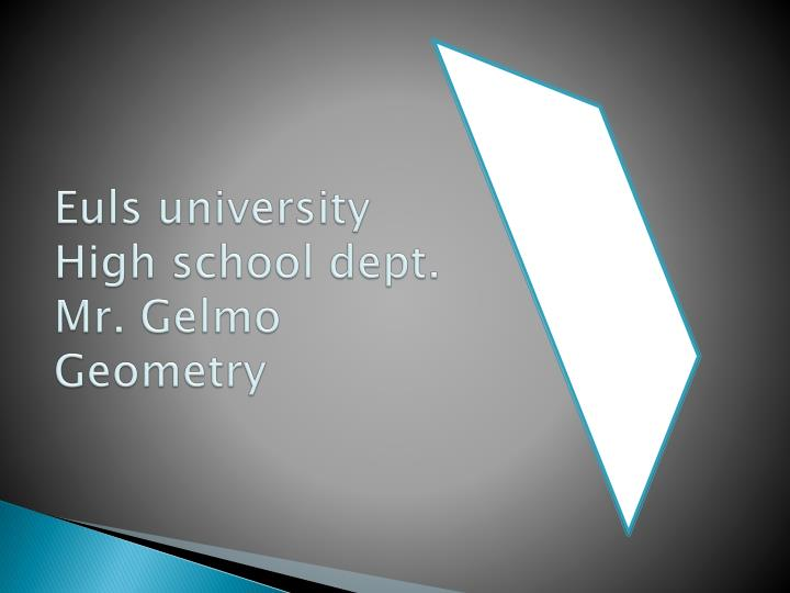 ppt euls university high school dept mr gelmo geometry
