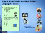the cim is the basis for a common systems language for utilities