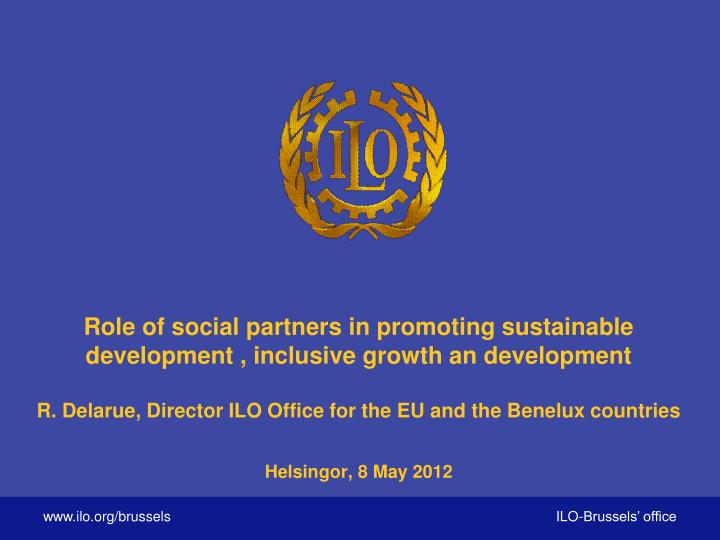 Role of social partners in promoting sustainable development , inclusive growth an development