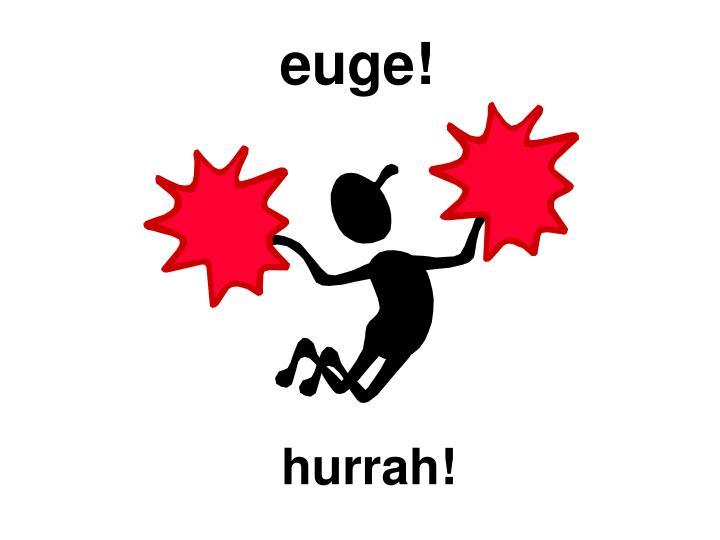 euge!