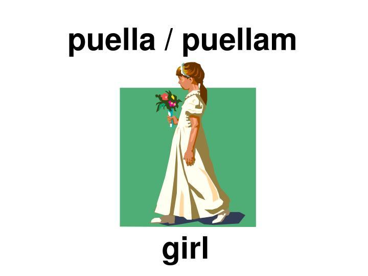 puella / puellam