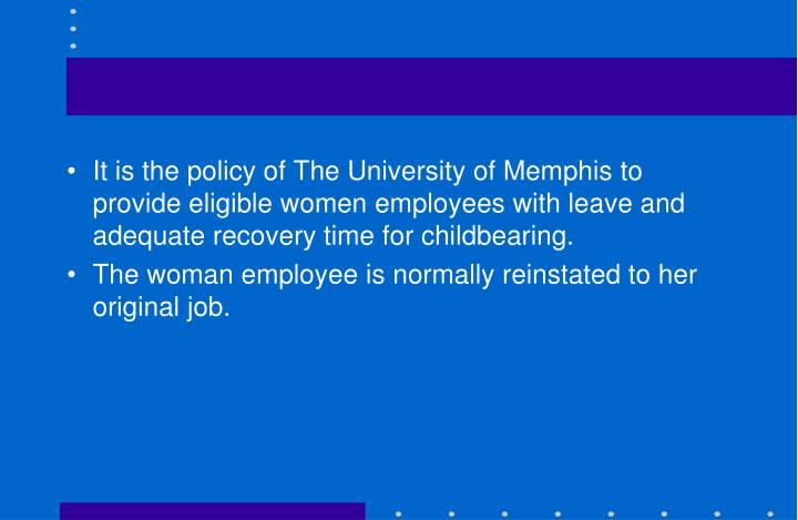 It is the policy of The University of Memphis to provide eligible women employees with leave and adequate recovery time for childbearing.