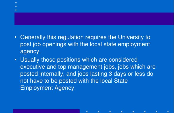 Generally this regulation requires the University to post job openings with the local state employment agency.
