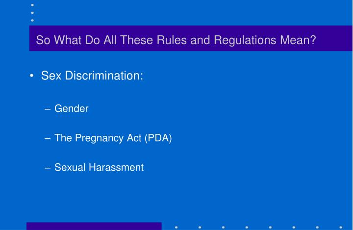 So What Do All These Rules and Regulations Mean?