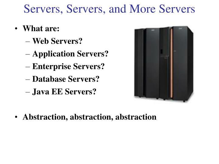 Servers, Servers, and More Servers