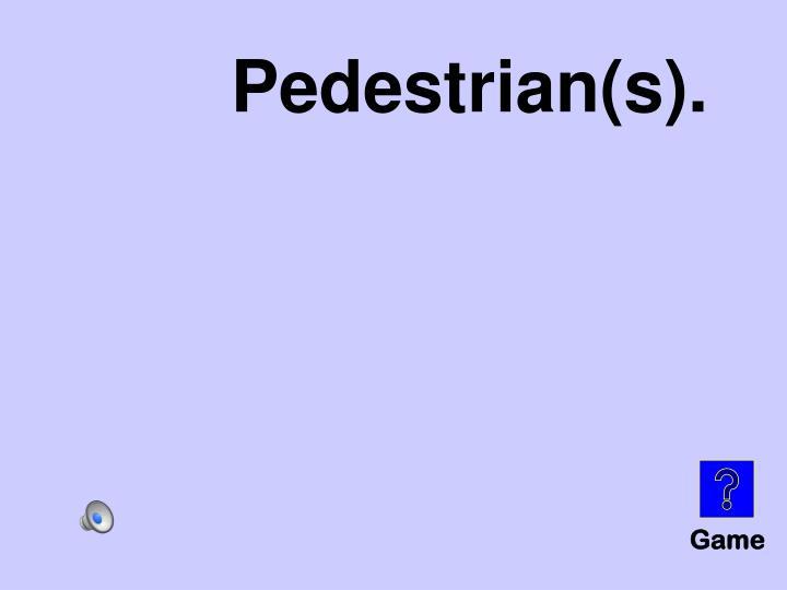 Pedestrian(s).