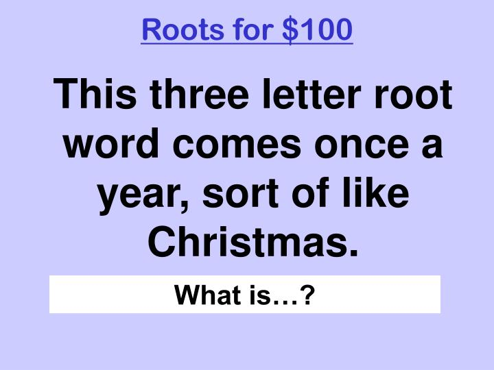 Roots for $100