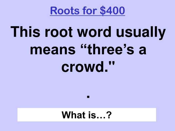 Roots for $400