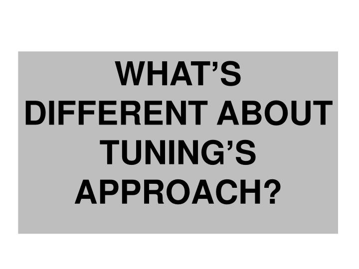 WHAT'S DIFFERENT ABOUT TUNING'S APPROACH?