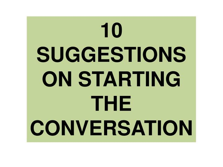 10 SUGGESTIONS ON STARTING THE CONVERSATION